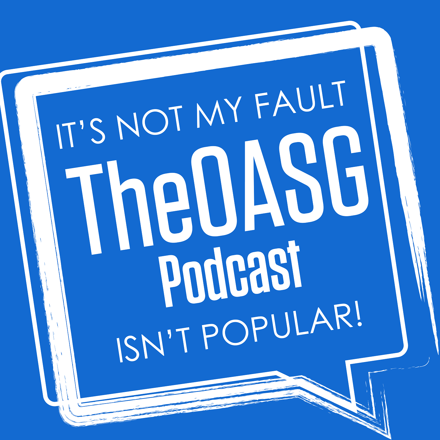 It's Not My Fault The OASG Podcast Is Not Popular!